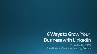 6 Ways to Grow  Your  Business with LinkedIn