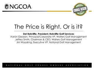 The Price is Right. Or is it? Del Ratcliffe, President, Ratcliffe Golf Services Aaron  Gleason, Principal/Corporate VP,