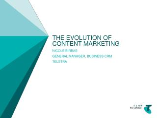 The evolution of content marketing Nicole  birbas general manager, business CRM telstra