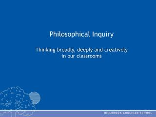 P hilo sophical Inquiry Thinking broadly, deeply and creatively  in our classrooms