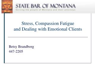 Stress, Compassion  Fatigue and Dealing with Emotional Clients