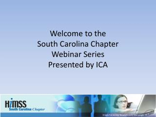 Welcome to the South  Carolina Chapter Webinar  Series Presented by ICA