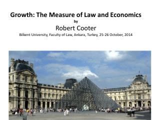 Growth: The  Measure of Law and  Economics by Robert Cooter  Bilkent  University, Faculty of Law, Ankara, Turkey, 25-26