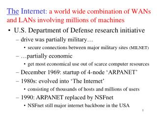 The  Internet :  a world wide combination of WANs and LANs involving millions of machines