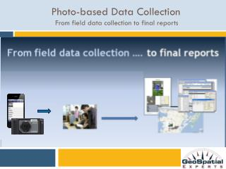 Photo-based Data Collection  From field data collection to final reports