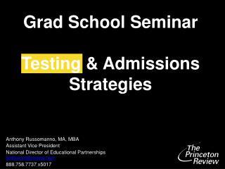 Grad School Seminar Testing & Admissions Strategies