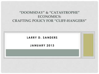 """Doomsday"" & ""Catastrophe"" Economics: Crafting Policy for ""Cliff-hangers"""