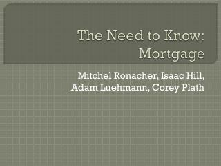 The Need to Know: Mortgage