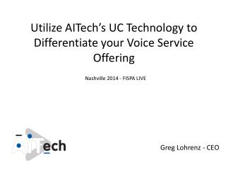 Utilize  AITech's  UC Technology to Differentiate your Voice Service Offering