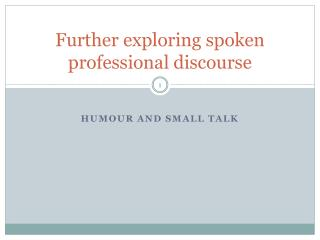Further exploring spoken professional discourse