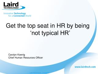 Get the top seat in HR by being �not typical HR�