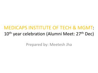 MEDICAPS INSTITUTE OF TECH & MGMT : 10 th  year celebration (Alumni Meet: 27 th  Dec)