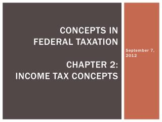 Concepts in  Federal Taxation Chapter 2:  Income tax concepts