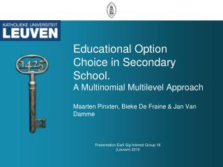 Educational Option Choice in Secondary School.  A Multinomial Multilevel Approach Maarten Pinxten, Bieke De Fraine & Ja