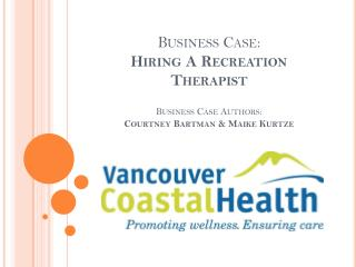 Business Case: Hiring A Recreation Therapist Business Case Authors: Courtney Bartman & Maike Kurtze