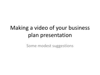 Making a video of your business plan presentation