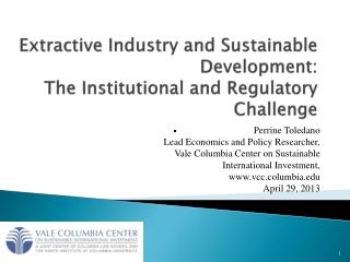 Extractive Industry and Sustainable Development:  The Institutional and Regulatory Challenge
