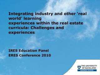Integrating industry and other �real world� learning experiences within the real estate curricula: Challenges and exper