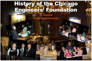 History of the Chicago Engineers� Foundation  50 Years of  Youth Empowerment