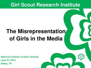 The Misrepresentation  of Girls in the Media National Coalition of Girls' Schools  June 27, 2012 Dallas, TX