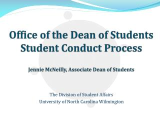 Office  of the Dean of Students Student Conduct Process Jennie  McNeilly, Associate Dean of Students