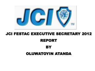 JCI FESTAC EXECUTIVE SECRETARY 2012 REPORT BY  OLUWATOYIN ATANDA