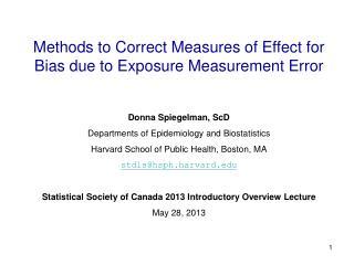 Methods  to Correct Measures of Effect for Bias  due  to Exposure Measurement  Error Donna  Spiegelman, ScD Departments