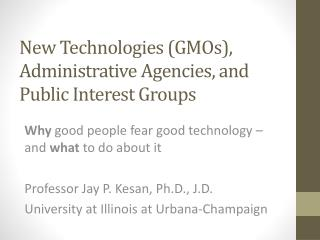 New Technologies (GMOs), Administrative  Agencies,  and Public Interest Groups