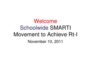 Welcome Schoolwide SMARTI Movement to Achieve  Rt -I