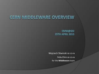 CERN  Middleware  OVERVIEW CMW@GSI 25 th april  201 3