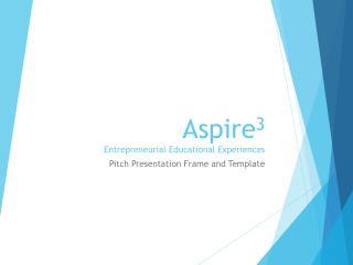 Aspire 3 Entrepreneurial Educational Experiences