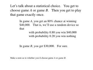 Let�s talk about a statistical choice.   You get to choose game  A  or game  B .   Then you get to play that game exact