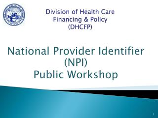Division of Health Care  Financing & Policy (DHCFP)
