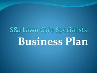 S&J Lawn Care Specialists.
