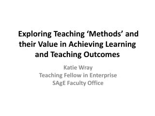 Exploring Teaching 'Methods' and their Value in Achieving  Learning and Teaching Outcomes