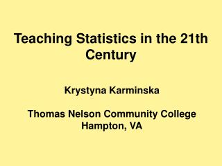Teaching Statistics in the 21th Century