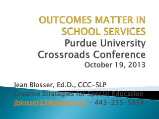 OUTCOMES MATTER IN SCHOOL SERVICES Purdue University Crossroads Conference  October 19, 2013