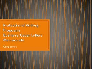 Professional Writing: Proposals Business/Cover Letters Memoranda