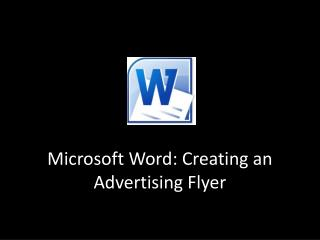 Microsoft Word: Creating an Advertising Flyer