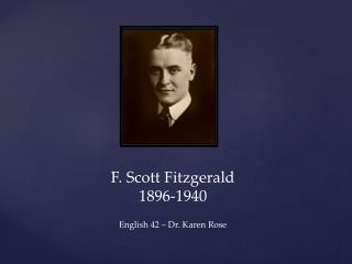 F. Scott Fitzgerald 1896-1940 English 42 – Dr. Karen Rose