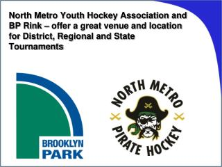 North Metro Youth Hockey Association and BP Rink – offer a great venue and location for District, Regional and State To