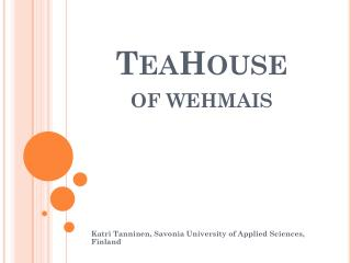 T EA H OUSE  OF WEHMAIS