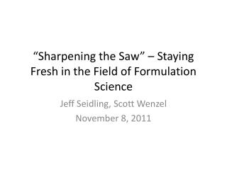 �Sharpening the Saw� � Staying Fresh in the Field of Formulation Science