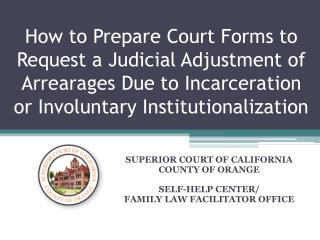 How to Prepare Court Forms to Request a Judicial Adjustment of Arrearages Due to Incarceration or Involuntary Instituti
