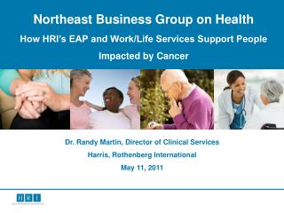 Northeast Business Group on Health How HRI's EAP and Work/Life Services Support People Impacted by Cancer