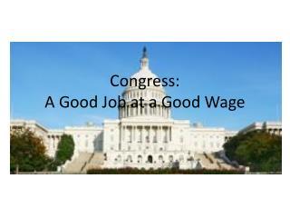 Congress:  A Good Job at a Good Wage