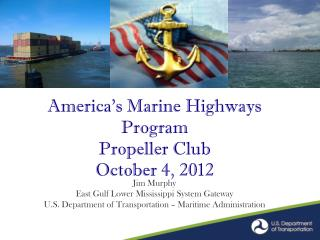America's  Marine  Highways Program Propeller Club October 4, 2012