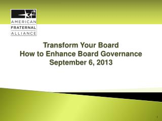 Transform Your Board How to Enhance  Board Governance September 6, 2013