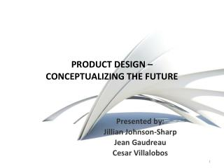 PRODUCT DESIGN –  CONCEPTUALIZING THE FUTURE