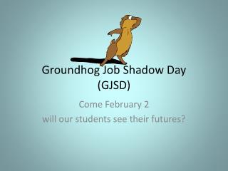 Groundhog Job  Shadow Day (GJSD)